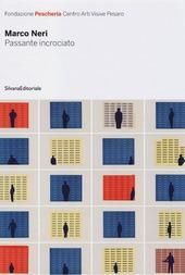 Marco Neri. Passante incrociato. Catalogo della mostra (Pesaro, 11 novembre-9 dicembre 2012). Ediz. italiana e inglese