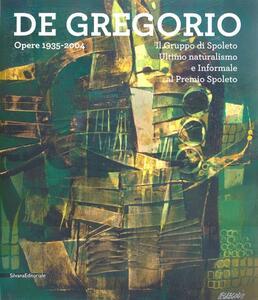 De Gregorio. Opere 1935-2004. Catalogo della mostra (Spoleto, 15 dicem-27 gennaio 2013)