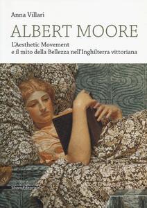 Albert Moore. L'Aesthetic Movement e il mito della bellezza nell'Inghilterra vittoriana