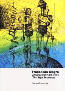 Francesca Magro. Incarnazione del segno. Catalogo della mostra (Urbino, 8 marzo-8 maggio 2013). Ediz. italiana e inglese - copertina