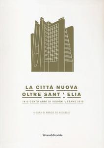 Libro La città nuova. Oltre Sant'Elia. 1913 cento anni di visioni urbane 2013. Catalogo della mostra (Como, 24 marzo-14 luglio 2013)