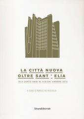 La città nuova. Oltre Sant'Elia. 1913 cento anni di visioni urbane 2013. Catalogo della mostra (Como, 24 marzo-14 luglio 2013)