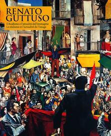 Renato Guttuso. Il realismo e l'attualità dell'immagine. Catalogo della mostra (Aosta, 27 marzo-22 settembre 2013). Ediz. italiana e francese - copertina