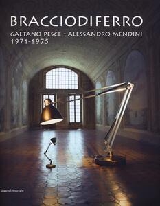 Bracciodiferro. Gaetano Pesce-Alessandro Mendini 1971-1975. Catalogo della mostra (Milano, 4-14 aprile 2013). Ediz. italiana e inglese