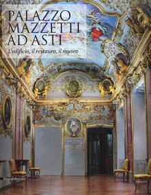 Palazzo Mazzetti ad Asti. L'edificio, il restauro, il museo - copertina