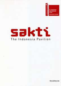 Libro Sakti. The Indonesia pavilion. 55th international art exhibition La Biennale di Venezia. Ediz. inglese