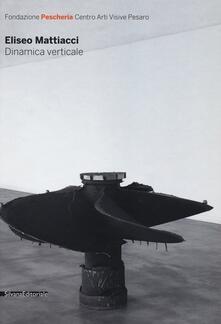 Eliseo Mattiacci. Dinamica verticale. Ediz. italiana e inglese - copertina