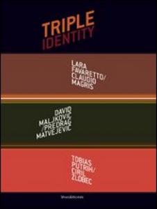 Libro Triple identity. Catalogo della mostra (Pola, 6 luglio-5 settembre 2013). Ediz. italiana, inglese, croata e slovena