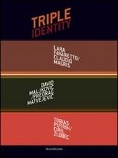 Triple identity. Catalogo della mostra (Pola, 6 luglio-5 settembre 2013). Ediz. italiana, inglese, croata e slovena