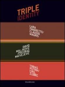 Triple identity. Catalogo della mostra (Pola, 6 luglio-5 settembre 2013). Ediz. italiana, inglese, croata e slovena - copertina