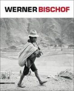 Libro Werner Bischof. Retrospettiva. Catalogo della mostra (Torino, 20 settembre 2013-16 febbraio 2014) Ediz. italiana, inglese e francese