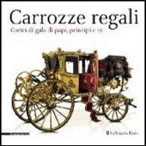 Libro Carrozze regali. Cortei di gala di papi, principi e re. Catalogo della mostra (Venaria, 28 settembre-2 febbraio 2014)