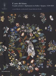 L' arte del dono. Scambi artistici e diplomazia tra Italia e Spagna 1550-1650. Ediz. illustrata - copertina