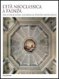 L' L' età neoclassica a Faenza. Dalla rivoluzione giacobina al periodo napoleonico - - wuz.it