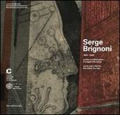Serge Brignoni 1903-2002 artista e collezionista. Il viaggio silenzioso. Catalogo della mostra (Chiasso, 28 settembre 2013-19 gennaio 2014). Ediz. italiana e inglese