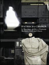 Patricia Cronin. La macchine, gli dei e i fantasmi. Ediz. italiana e inglese