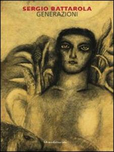 Libro Sergio Battarola. Generazioni. Catalogo della mostra (Bergamo, 7 dicembre 2013-2 febbraio 2014)