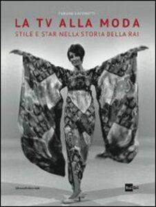 Libro La tv alla moda. Stile e star nella storia della Rai. Catalogo della mostra (Roma, Milano, gennaio-giugno 2014) Fabiana Giacomotti