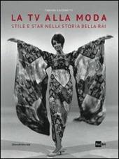 La tv alla moda. Stile e star nella storia della Rai. Catalogo della mostra (Roma, Milano, gennaio-giugno 2014)
