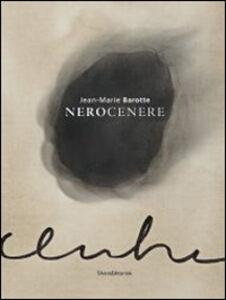 Libro Jean-Marie Barotte. Nerocenere. Catalogo della mostra (Milano, 23 gennaio-23 febbraio 2014). Ediz. italiana e francese