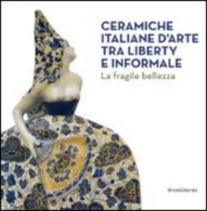 Ceramiche italiane d'arte tra liberty e informale. La fragilità della bellezza. Catalogo della mostra (Rancate, 6 aprile-17 agosto 2014)