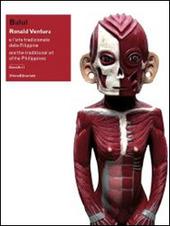 Bulul. Ronald Ventura e l'arte tradizionale delle Filippine. Catalogo della mostra (Lugano, 6 marzo-1 giugno 2014). Ediz. italiana e inglese