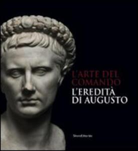 L' arte del comando. L'eredità di Augusto. Catalogo della mostra (Roma, 25 aprile-7 settembre 2014) - copertina