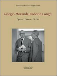 Giorgio Morandi, Roberto Longhi. Opere, lettere, scritti. Catalogo della mostra (Firenze, 1-22 giugno 2014). Ediz. italiana e inglese