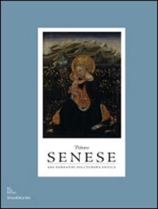 Libro Pittura senese. Ars narrandi nell'Europa gotica. Catalogo della mostra (Bruxelles, settembre 2014-gennaio 2015; Rouen, marzo-agosto 2015)