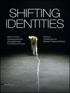 Shifting identities. Identità nell'arte contemporanea delle ultime generazioni tra Finlandia ed Estonia. Catalogo della mostra (Roma, maggio-settembre 2014) - copertina