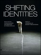 Shifting identities. Identità nell'arte contemporanea delle ultime generazioni tra Finlandia ed Estonia. Catalogo della mostra (Roma, maggio-settembre 2014)