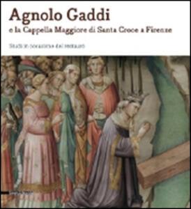 Agnolo Gaddi e la Cappella Maggiore di Santa Croce a Firenze. Studi in occasione del restauro