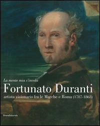 «La mente mia s'invola.» Fortunato Duranti artista visionario fra le Marche e Roma (1787-1863). Catalogo della mostra (Fermo, 18 luglio-9 novembre 2014) - - wuz.it