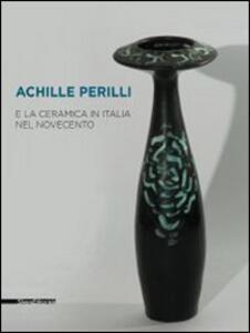 Libro Achille Perilli e la ceramica in Italia nel Novecento. Catalogo della mostra (Castellamonte, 29 agosto-21 settembre 2014)