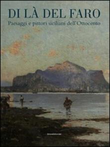 Daddyswing.es Di là del faro. Paesaggi e pittori siciliani dell'Ottocento. Catalogo della mostra (Palermo, 9 ottobre 2014-9 gennaio 2015) Image