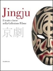 Voluntariadobaleares2014.es Jingju. Il teatro cinese nella collezione Pilone. Catalogo della mostra (Lugano, 9 ottobre 2014-10 maggio 2015). Ediz. italiana e inglese Image