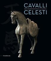 Cavalli celesti. Raffigurazioni equestri nella Cina antica. Catalogo della mostra (Torino, 20 novembre 2014-22 febbraio 2015)