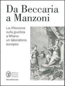 La riflessione sulla giustizia a Milano da Beccaria a Manzoni. Un laboratorio europeo. Catalogo della mostra (Milano, 28 ottobre 2014-12 febbraio 2015)