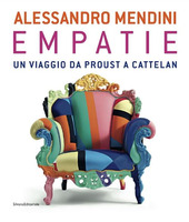 Alessandro Mendini. Empatie. Un viaggio da Proust a Cattelan. Ediz. italiana e francese