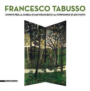 Francesco Tabusso. I dipinti per la chiesa di San Francesco al Fopponino di Gio Ponti