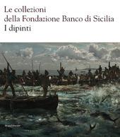 Le collezioni della Fondazione Banco di Sicilia. I dipinti
