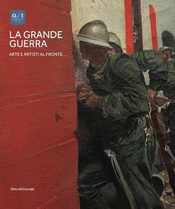 La grande guerra. Catalogo della mostra (Milano, 1º aprile-23 agosto 2015). Vol. 1: Arte e artisti al fronte.