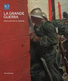 La grande guerra. Catalogo della mostra (Milano, 1º aprile-23 agosto 2015). Vol. 1: Arte e artisti al fronte. - copertina