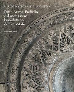 Foto Cover di Porta Aurea, Palladio e il Monastero benedettino di San Vitale, Libro di Antonella Ranaldi, edito da Silvana