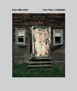 Esko Männikkö. Time flies. A Highlight. Catalogo della mostra (Reggio Emilia, 17 maggio-27 settembre 2015). Ediz. italiana e inglese