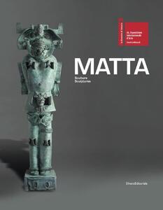 Matta. Sculture-Sculptures. Catalogo della mostra. Ediz. italiana e inglese
