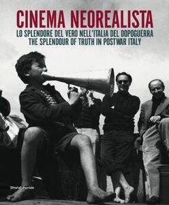 Libro Cinema neorealista. Lo splendore del vero nell'Italia del dopoguerra. Catalogo della mostra (Torino, 4 giugno-29 novembre 2015). Ediz. italiana e inglese