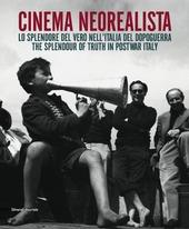 Cinema neorealista. Lo splendore del vero nell'Italia del dopoguerra. Catalogo della mostra (Torino, 4 giugno-29 novembre 2015). Ediz. italiana e inglese