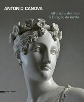 Antonio Canova. All'origine del mito. Catalogo della mostra (Aosta, 13 giugno-11 ottobre 2015). Ediz. italiana e francese