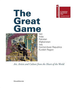 The great game. Iran, India, Pakistan, Afghanistan, Iraq, Central-Asian Republics. Art, artists and culture from the heart of the world. Ediz. italiana, inglese,farsi